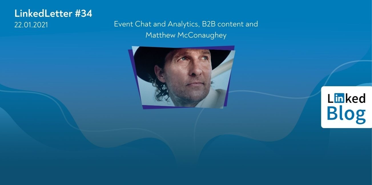 LinkedLetter 34 - Event Chat and Analytics, B2B content and Matthew McConaughey