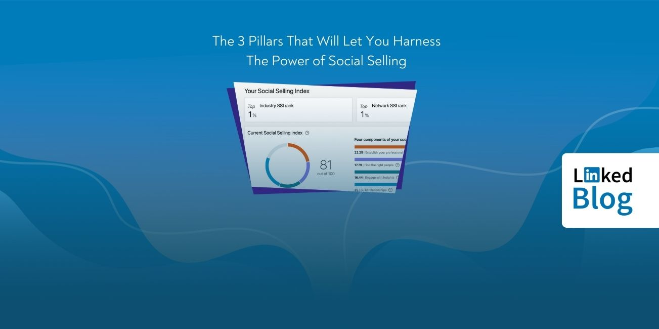 The 3 Pillars That Will Let You Harness The Power of Social Selling