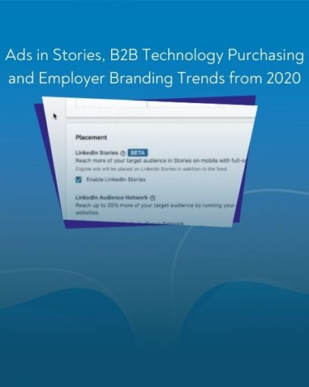 LinkedLetter #30: Ads in Stories, B2B Technology Purchasing and Employer Branding Trends from 2020